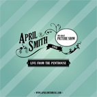 April Smith and the Great Picture Show: Live From The Penthouse