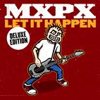 MxPx: Let It Happen [Deluxe Edition]