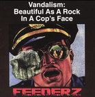 Feederz: Vandalism: Beautiful As A Rock In A Cop's Face
