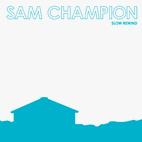 Sam Champion: Slow Rewind