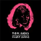 Tom Gabel: Heart Burns