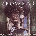 Crowbar: Obedience Thru Suffering