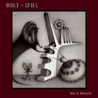 Built to Spill: You In Reverse