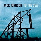 Jack Johnson: To The Sea