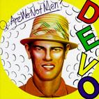 Q: Are We Not Men? A: We Are Devo!