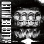 Killer Be Killed: Killer Be Killed