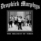 Dropkick Murphys: The Meanest Of Times