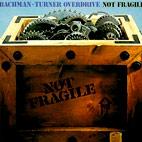 Bachman-Turner Overdrive: Not Fragile