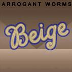 The Arrogant Worms: Beige