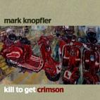Mark Knopfler: Kill To Get Crimson