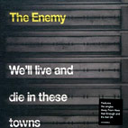 The Enemy: We'll Live And Die In These Towns