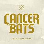 Cancer Bats: Dead Set On Living