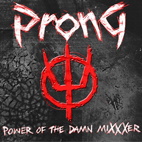Prong: Power Of The Damn Mixxxer