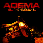 Adema: Kill The Headlights