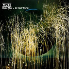 Muse: Dead Star  In Your World