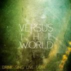 Versus the World: Drink. Sing. Live. Love.