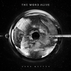 The Word Alive: Dark Matter
