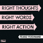 Franz Ferdinand: Right Thoughts, Right Words, Right Action
