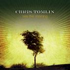 Chris Tomlin: See The Morning