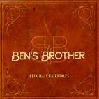 Ben's Brother: Beta Male Fairytales