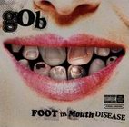 Gob: Foot In Mouth Disease