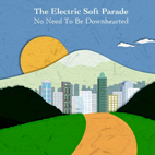 The Electric Soft Parade: No Need To Be Downhearted