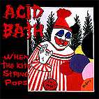 Acid Bath: When The Kite String Pops