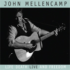 John Mellencamp: Life, Death, Live And Freedom