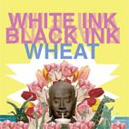 Wheat: White Ink, Black Ink