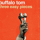 Buffalo Tom: Three Easy Pieces