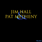 Jim Hall & Pat Metheny: Jim Hall & Pat Metheny