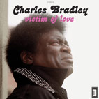Charles Bradley: Victim Of Love