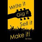 Ben Keep: Write It, Gig It, Sell It, Make It!