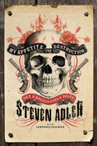 Steven Adler: My Appetite For Destruction: Sex, And Drugs, And Guns N' Roses