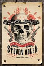 Steven Adler: My Appetite For Destruction: Sex, And Drugs, And Guns N' Roses