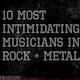 10 Most Intimidating Musicians in Rock & Metal