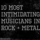 10 Most Intimidating Musicians in Rock & Metal