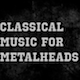 10 Awesome Pieces of Classical Music for Metalheads