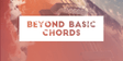 Beyond Basic Chords