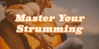Master Your Strumming