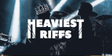 Heaviest Riffs