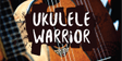 Ukulele Warrior