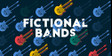 Fictional Bands: Advanced
