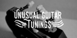 Unusual Guitar Tunings
